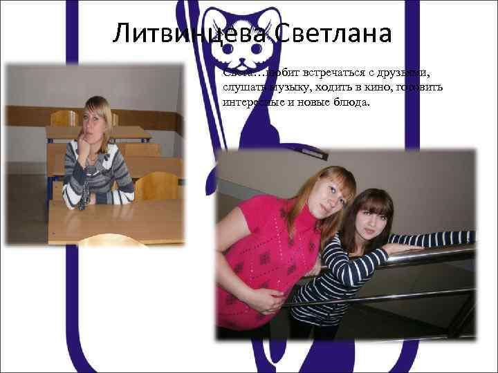 Литвинцева Светлана Света…любит встречаться с друзьями, слушать музыку, ходить в кино, готовить интересные и