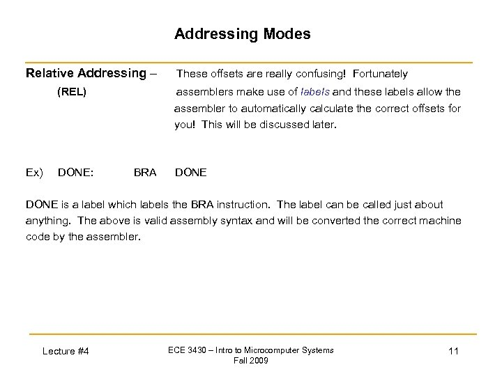 Addressing Modes Relative Addressing – (REL) Ex) DONE: These offsets are really confusing! Fortunately