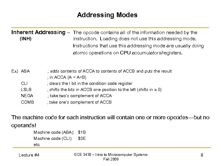 Addressing Modes Inherent Addressing – The opcode contains all of the information needed by