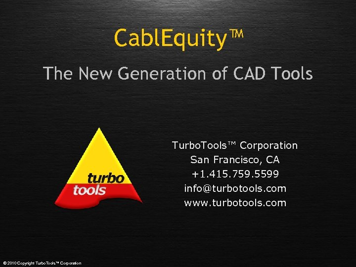 Cabl. Equity™ The New Generation of CAD Tools Turbo. Tools™ Corporation San Francisco, CA