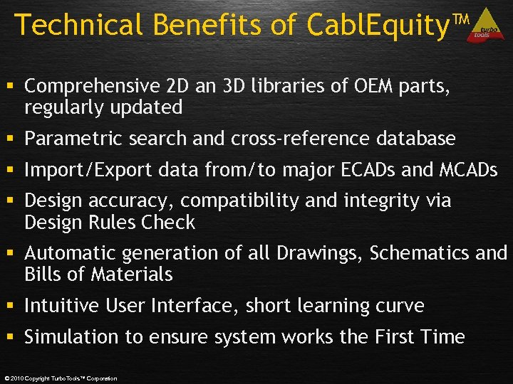 Technical Benefits of Cabl. Equity™ § Comprehensive 2 D an 3 D libraries of