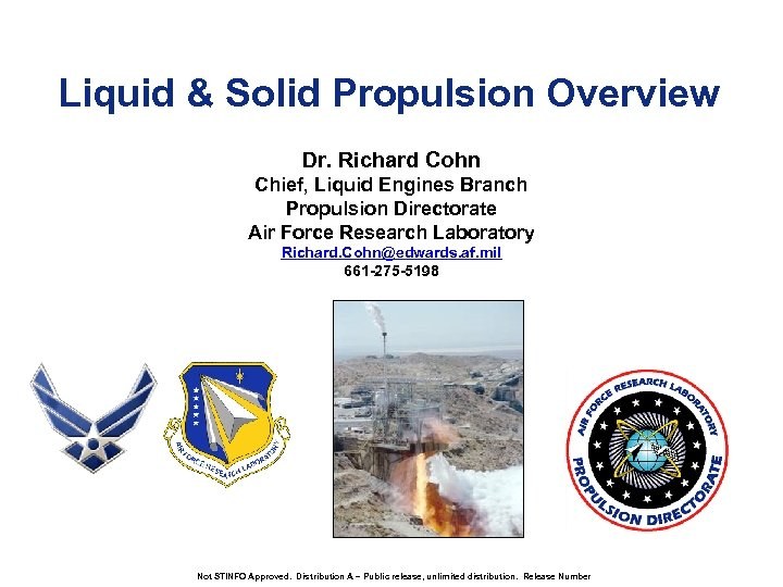 Liquid & Solid Propulsion Overview Dr. Richard Cohn Chief, Liquid Engines Branch Propulsion Directorate