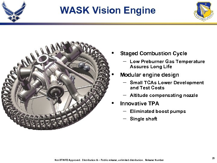 WASK Vision Engine • Staged Combustion Cycle – • Low Preburner Gas Temperature Assures