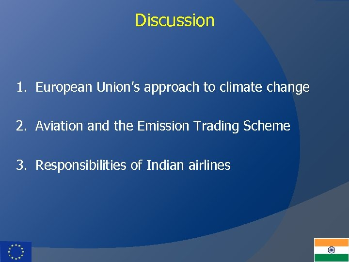 Discussion 1. European Union's approach to climate change 2. Aviation and the Emission Trading