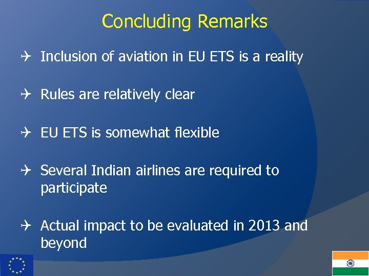 Concluding Remarks Q Inclusion of aviation in EU ETS is a reality Q Rules
