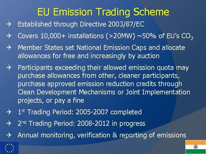 EU Emission Trading Scheme Q Established through Directive 2003/87/EC Q Covers 10, 000+ installations
