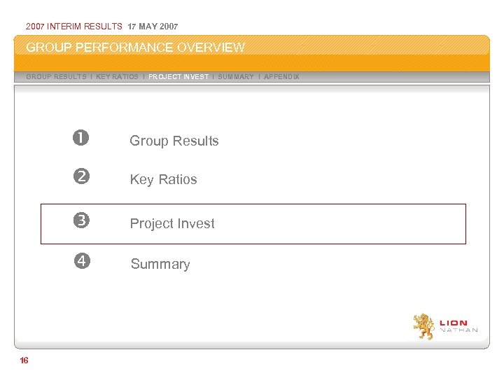 2007 INTERIM RESULTS 17 MAY 2007 GROUP PERFORMANCE OVERVIEW GROUP RESULTS I KEY RATIOS