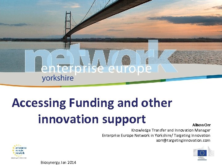 Accessing Funding and other innovation support Alison Orr Knowledge Transfer and Innovation Manager Enterprise