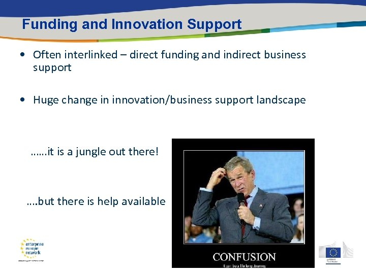 Funding and Innovation Support • Often interlinked – direct funding and indirect business support