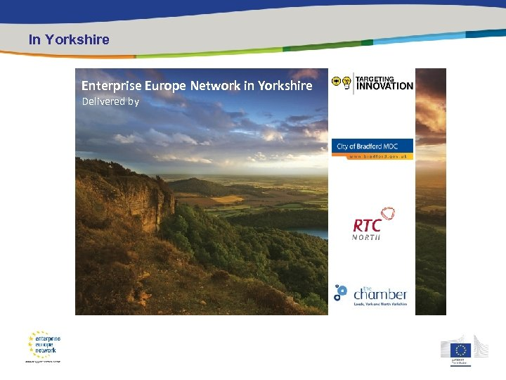 In Yorkshire Enterprise Europe Network in Yorkshire Delivered by