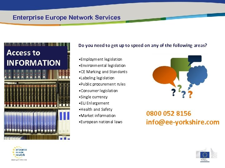 Enterprise Europe Network Services Access to INFORMATION CONTACTS Do you need to get up