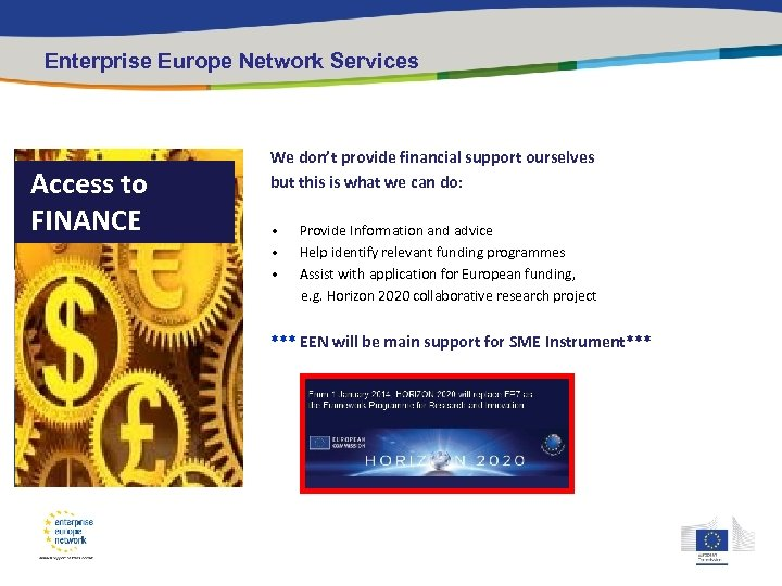 Enterprise Europe Network Services Access to FINANCE We don't provide financial support ourselves but