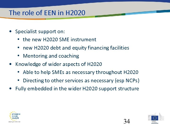 The role of EEN in H 2020 • Specialist support on: • the new