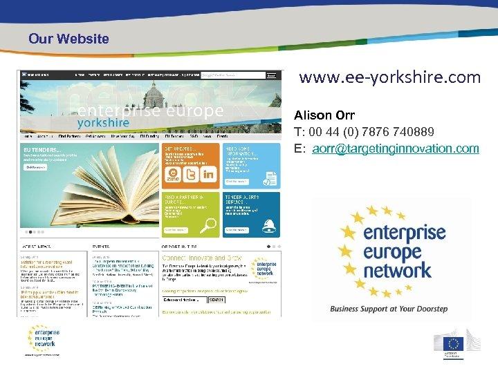 Our Website www. ee-yorkshire. com Alison Orr T: 00 44 (0) 7876 740889 E: