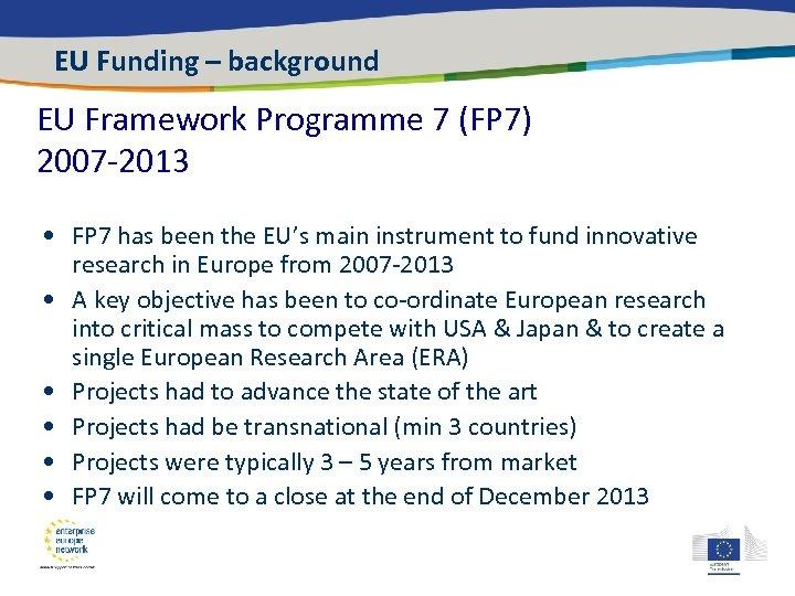 EU Funding – background EU Framework Programme 7 (FP 7) 2007 -2013 • FP