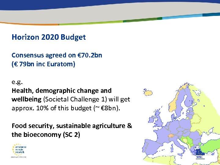 Horizon 2020 Budget Consensus agreed on € 70. 2 bn (€ 79 bn inc