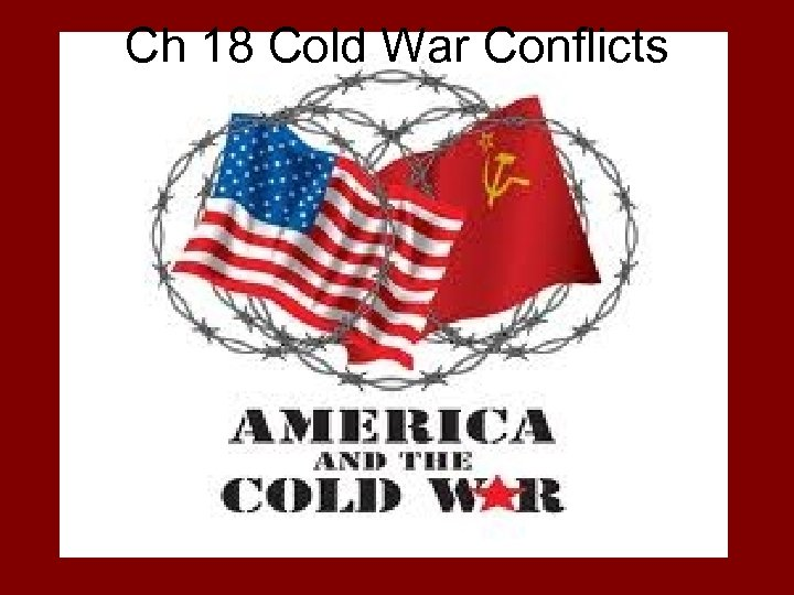 Ch 18 Cold War Conflicts