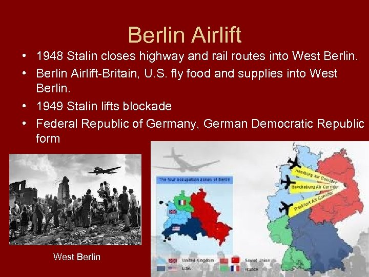 Berlin Airlift • 1948 Stalin closes highway and rail routes into West Berlin. •