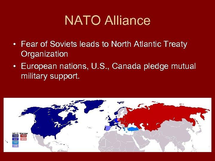 NATO Alliance • Fear of Soviets leads to North Atlantic Treaty Organization • European
