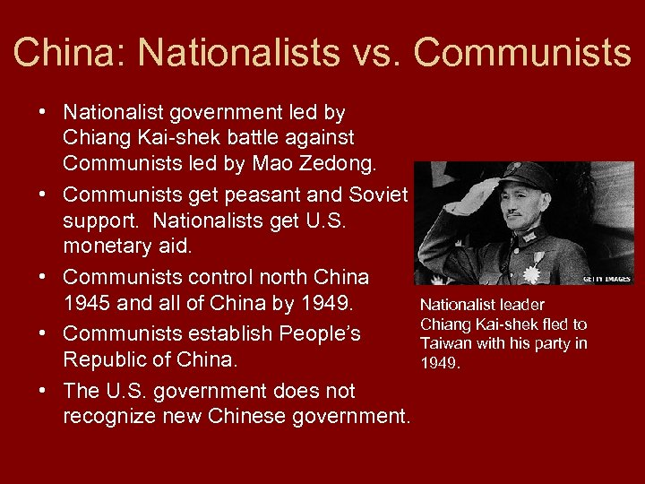 China: Nationalists vs. Communists • Nationalist government led by Chiang Kai-shek battle against Communists