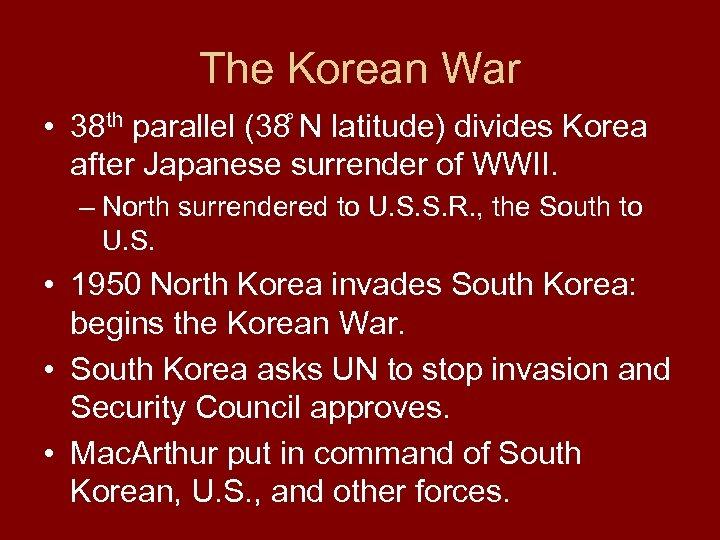 The Korean War • 38 th parallel (38 N latitude) divides Korea after Japanese