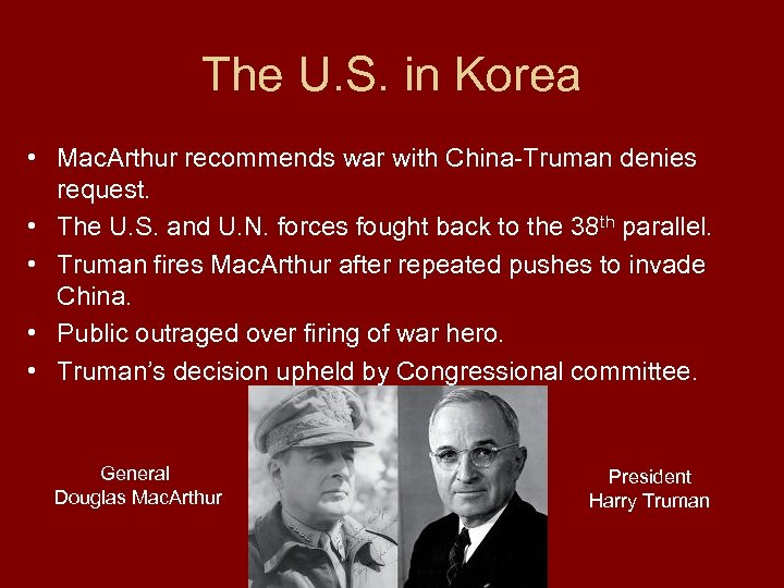 The U. S. in Korea • Mac. Arthur recommends war with China-Truman denies request.