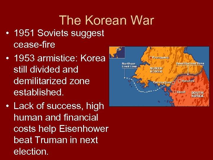 The Korean War • 1951 Soviets suggest cease-fire • 1953 armistice: Korea still divided