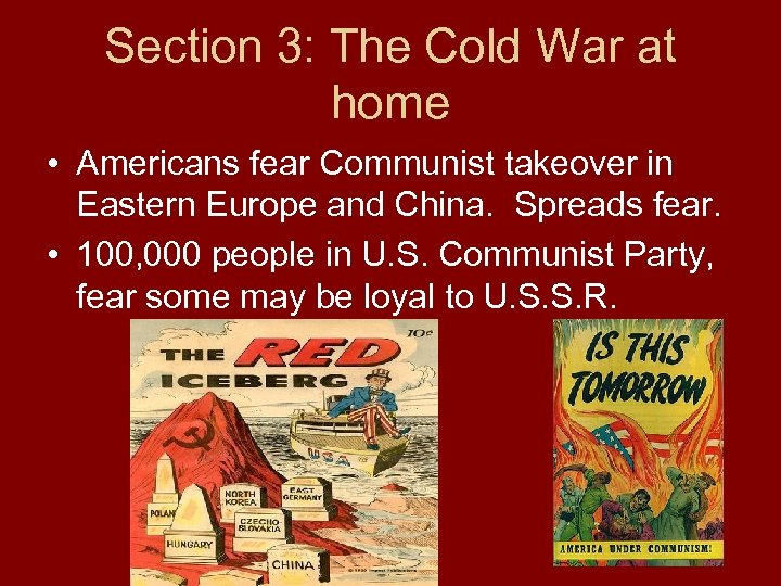 Section 3: The Cold War at home • Americans fear Communist takeover in Eastern