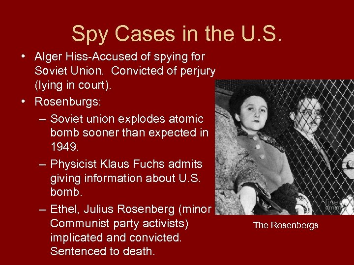 Spy Cases in the U. S. • Alger Hiss-Accused of spying for Soviet Union.