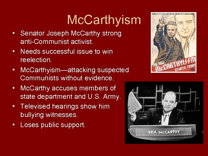 Mc. Carthyism • Senator Joseph Mc. Carthy strong anti-Communist activist. • Needs successful issue