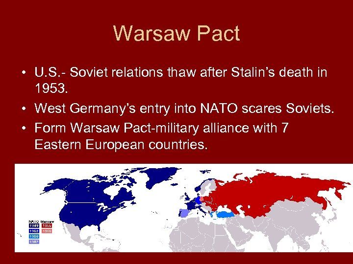 Warsaw Pact • U. S. - Soviet relations thaw after Stalin's death in 1953.