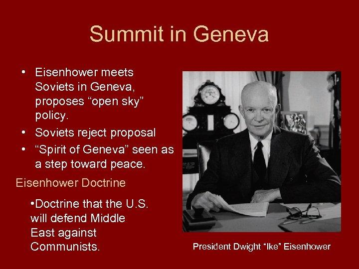 "Summit in Geneva • Eisenhower meets Soviets in Geneva, proposes ""open sky"" policy. •"