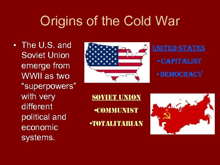 Origins of the Cold War • The U. S. and Soviet Union emerge from