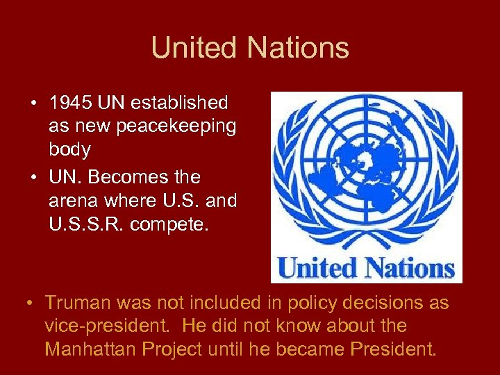 United Nations • 1945 UN established as new peacekeeping body • UN. Becomes the