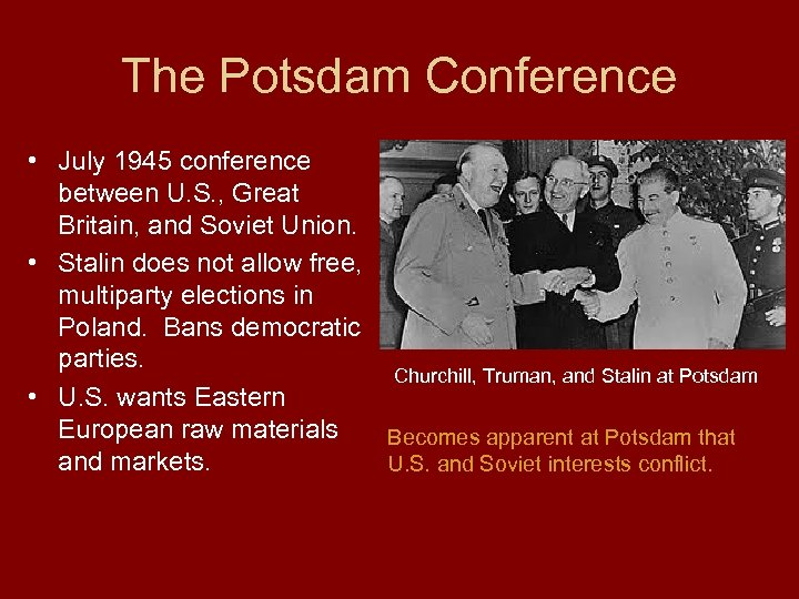 The Potsdam Conference • July 1945 conference between U. S. , Great Britain, and