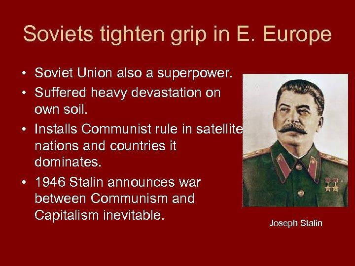 Soviets tighten grip in E. Europe • Soviet Union also a superpower. • Suffered