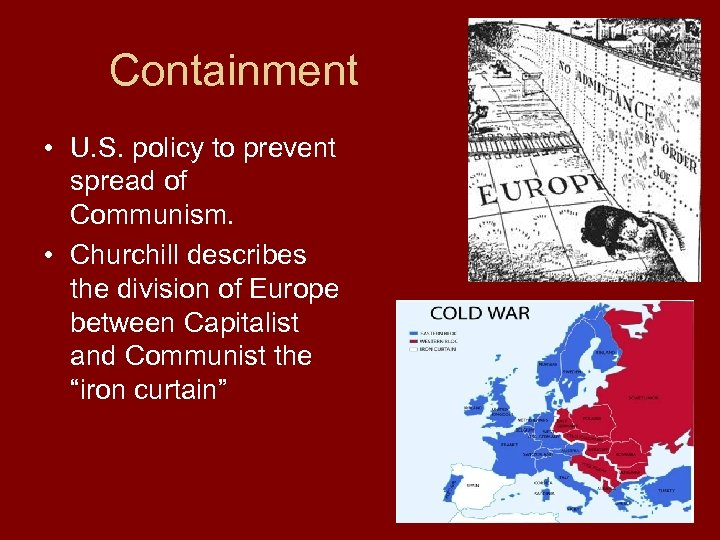 Containment • U. S. policy to prevent spread of Communism. • Churchill describes the