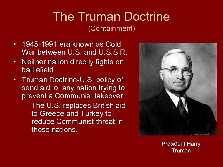 The Truman Doctrine (Containment) • 1945 -1991 era known as Cold War between U.