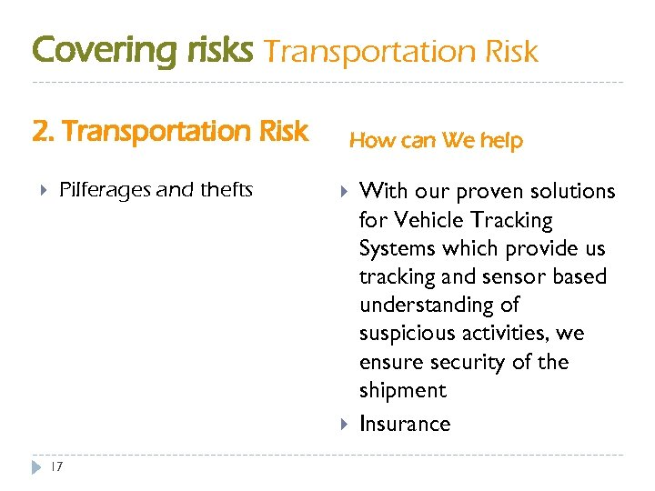 Covering risks Transportation Risk 2. Transportation Risk Pilferages and thefts How can We help