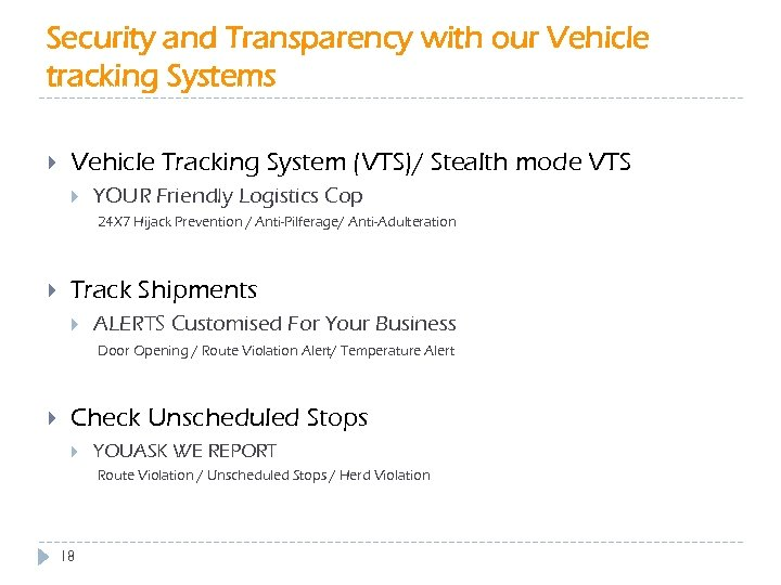 Security and Transparency with our Vehicle tracking Systems Vehicle Tracking System (VTS)/ Stealth mode