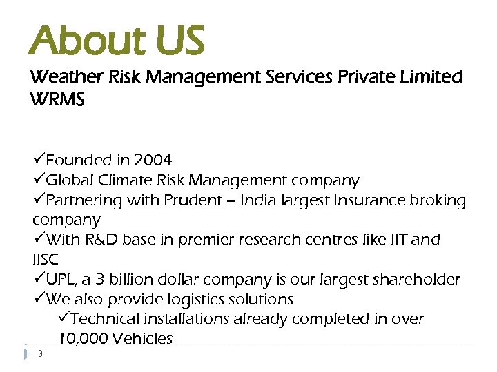 About US Weather Risk Management Services Private Limited WRMS üFounded in 2004 üGlobal Climate