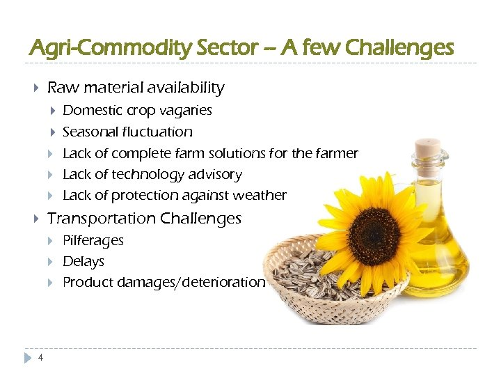 Agri-Commodity Sector – A few Challenges Raw material availability Transportation Challenges 4 Domestic crop
