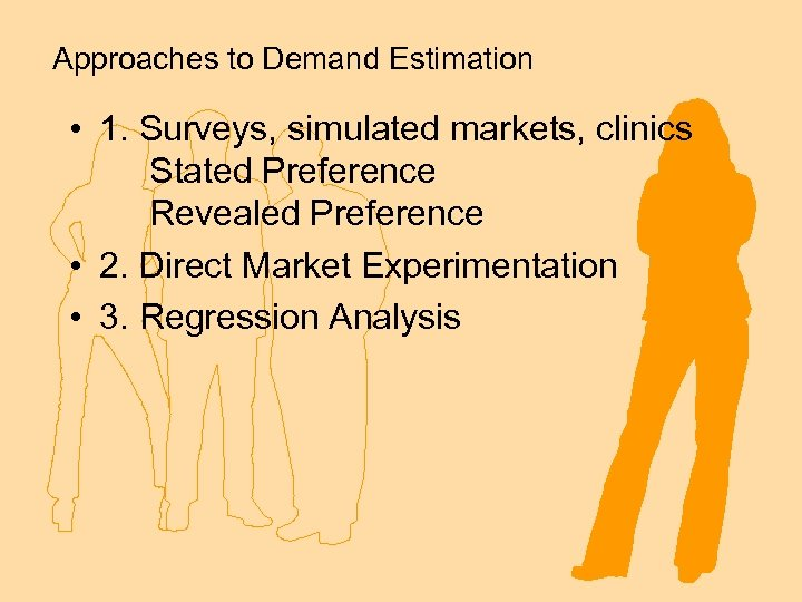 Approaches to Demand Estimation • 1. Surveys, simulated markets, clinics Stated Preference Revealed Preference