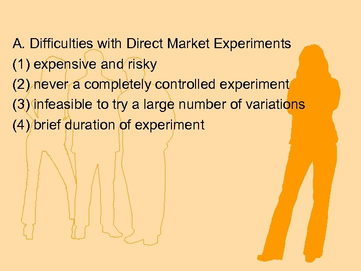 A. Difficulties with Direct Market Experiments (1) expensive and risky (2) never a completely