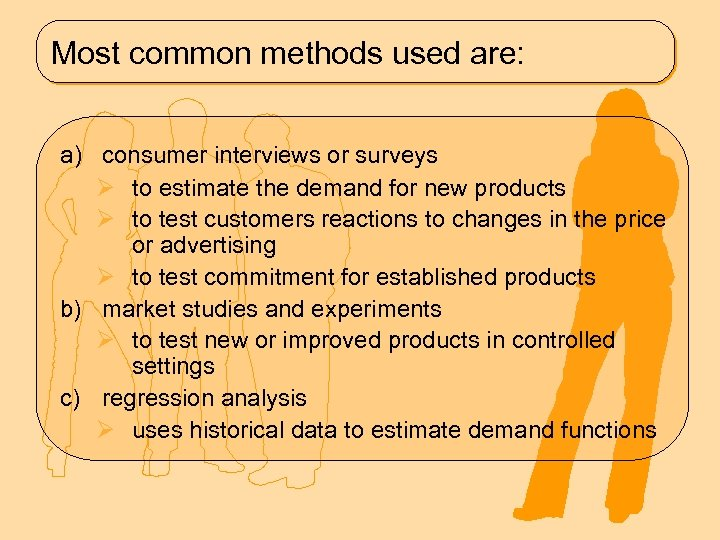 Most common methods used are: a) consumer interviews or surveys Ø to estimate the