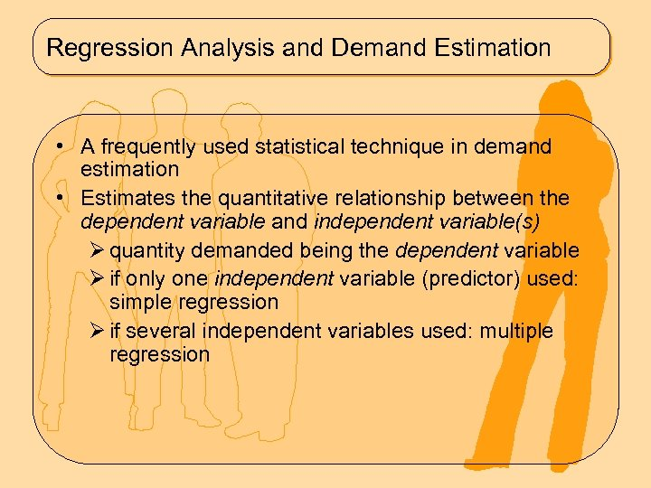 Regression Analysis and Demand Estimation • A frequently used statistical technique in demand estimation