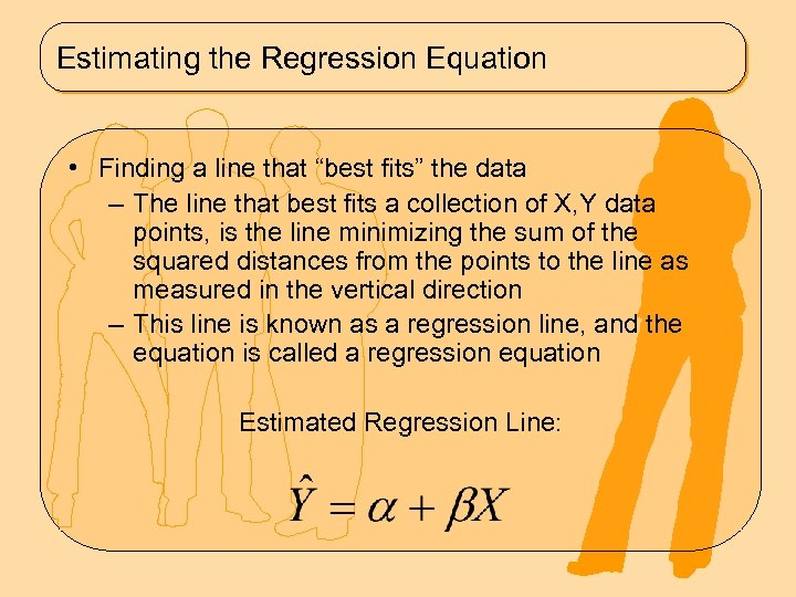 "Estimating the Regression Equation • Finding a line that ""best fits"" the data –"