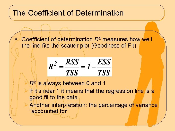 The Coefficient of Determination • Coefficient of determination R 2 measures how well the