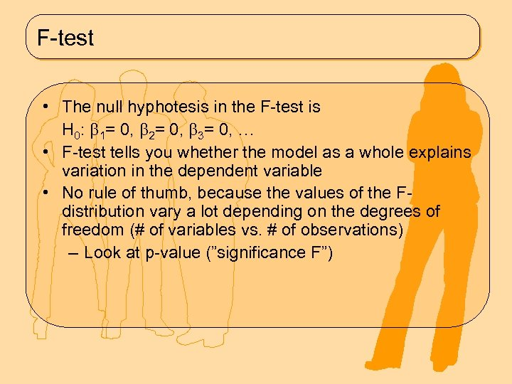 F-test • The null hyphotesis in the F-test is H 0: 1= 0, 2=