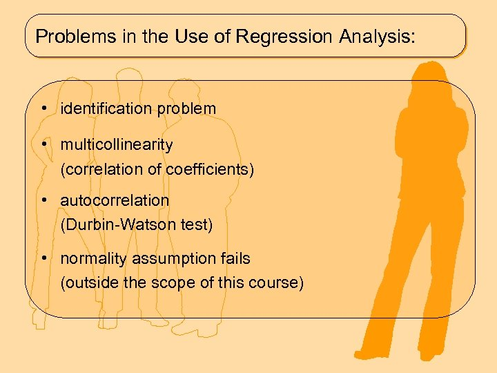 Problems in the Use of Regression Analysis: • identification problem • multicollinearity (correlation of